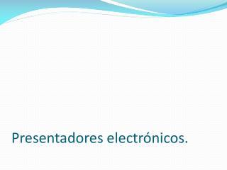 Presentadores electrónicos.