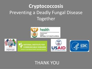 Cryptococcosis Preventing  a Deadly Fungal  Disease Together