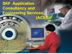 SKF  Application Consultancy and Engineering Services                               ACES