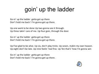 goin ' up the ladder