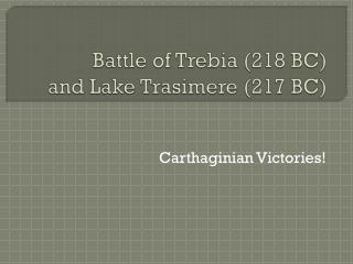 Battle of  Trebia  (218 BC) and Lake  Trasimere  (217 BC)