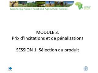 MODULE 3.  Prix  d'incitations et  de pénalisations SESSION 1. Sélection du produit