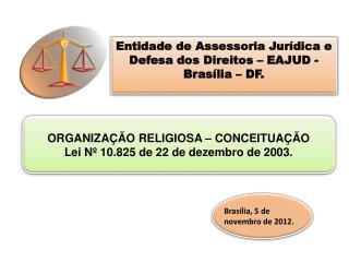 Entidade  de  Assessoria Jurídica  e  Defesa  dos  Direitos  – EAJUD - Brasília – DF.