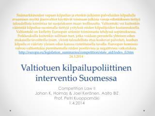 Competition  Law  II Johan K. Holmas & Joel Keränen. Aalto BIZ Prof. Petri Kuoppamäki 1.4.2014