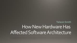 How New Hardware Has  Affected Software Architecture
