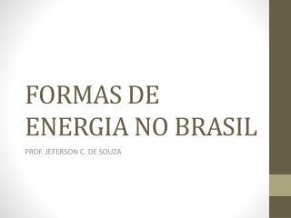 FORMAS DE ENERGIA NO BRASIL