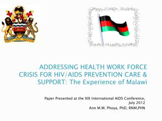 Paper Presented at the XIX International AIDS Conference, July 2012 Ann M.M.  Phoya , PhD, RNM,PHN