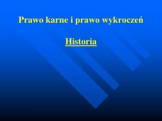 Prawo karne  i prawo wykroczeń Historia