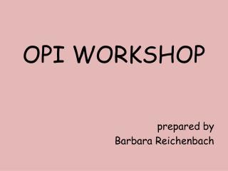 OPI WORKSHOP prepared by Barbara  Reichenbach