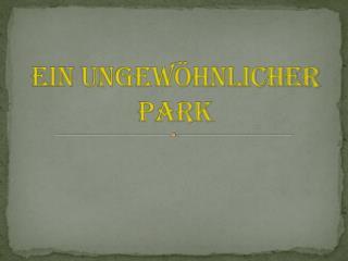 EIN  UNGEW�HNLICHER PARK