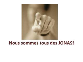 Nous sommes tous des JONAS!