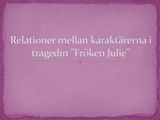 """Relationer mellan karaktärerna i tragedin """"Fröken Julie"""""""