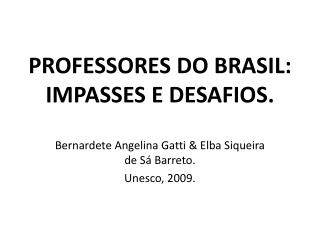 PROFESSORES DO BRASIL: IMPASSES E DESAFIOS.