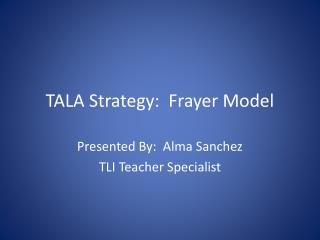 TALA Strategy:   Frayer  Model