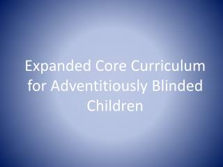 Expanded Core Curriculum for Adventitiously  Blinded Children