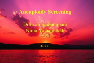 Aneuploidy Screening Dr.m.ali mohammadi N ima Mohammadi 2010-11 amirkabirimagincenter.com