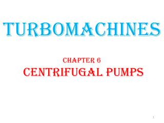 TURBOMACHINES Chapter 6  CENTRIFUGAL PUMPS