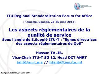 Hassan TALIB, Vice-Chair ITU-T SG 12, Head DCT ANRT talib@anrt.ma  //  htalib@ties.itu.int