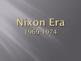 Nixon Era 1969-1974