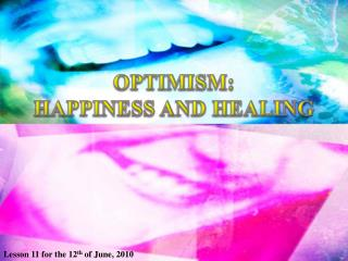 OPTIMISM : HAPPINESS AND  HEALING