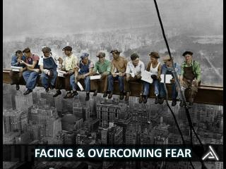 FACING & OVERCOMING FEAR