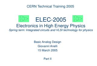 ELEC-2005 Electronics in High Energy Physics Spring term: Integrated circuits and VLSI technology for physics