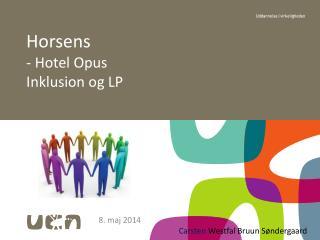 Horsens  - Hotel Opus  Inklusion og LP