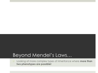 Beyond Mendel's Laws…