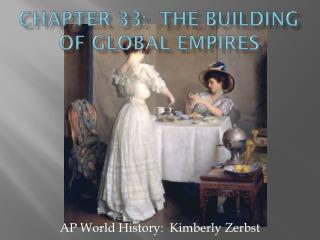 Chapter 33:  The Building of Global Empires