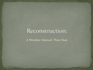 Reconstruction: