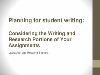 Planning for student writing : Considering the Writing  and Research Portions  of Your Assignments