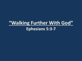 """Walking Further With God"" Ephesians 5:3-7"