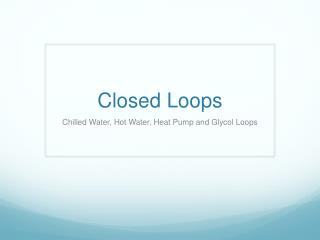 Closed Loops