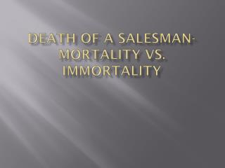 Death of a salesman-Mortality vs. Immortality