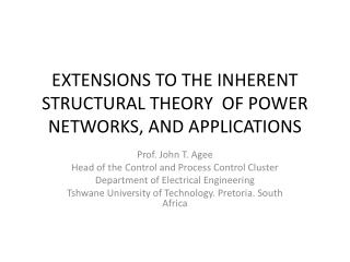EXTENSIONS TO THE INHERENT STRUCTURAL THEORY  OF POWER NETWORKS, AND APPLICATIONS