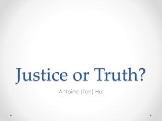 J ustice or Truth?