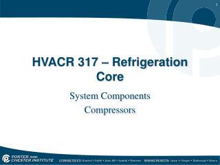 HVACR 317 � Refrigeration Core