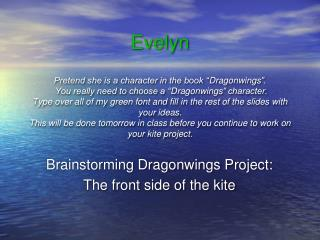 Brainstorming  Dragonwings  Project:  The front side of the kite