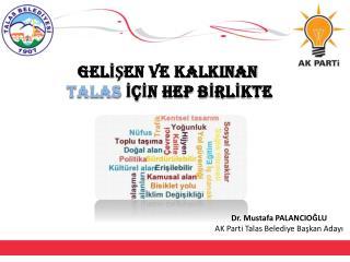 Dr. Mustafa PALANCIOĞLU AK Parti Talas Belediye Başkan Adayı