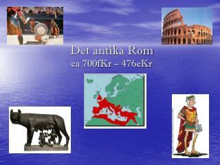 Det antika Rom ca 700fKr – 476eKr