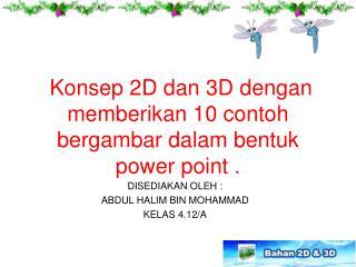 Konsep  2D  dan  3D  dengan memberikan  10  contoh bergambar dalam bentuk   power point .