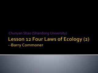 Lesson 12 Four Laws of Ecology (2) --Barry Commoner