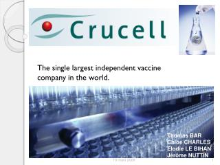 The single  largest independent  vaccine  company  in the world.