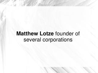 Matthew Lotze founder of several corporations