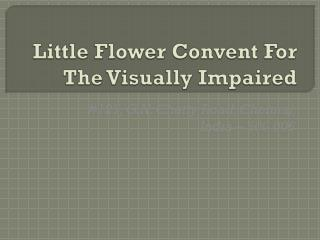 Little Flower Convent For The Visually Impaired