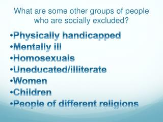 What are some other groups of people who are socially excluded?