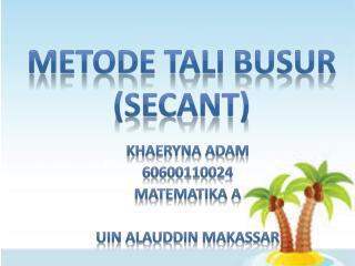 METODE TALI BUSUR (SECANT)