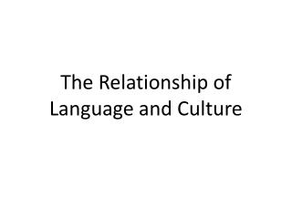 The Relationship of Language and Culture