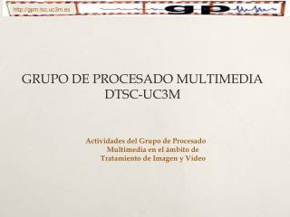 GRUPO DE PROCESADO MULTIMEDIA DTSC-UC3M
