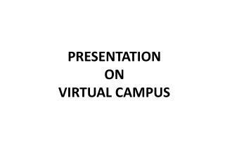 PRESENTATION ON VIRTUAL CAMPUS